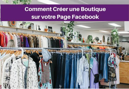 Comment Créer une Boutique Facebook sur votre Page